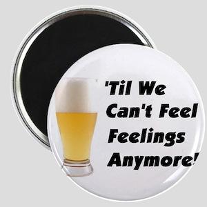 Drink Til We Can't Feel Feelings Magnet