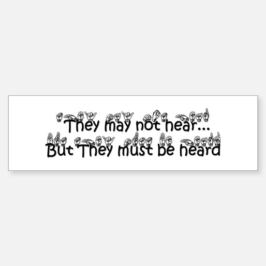 They may not hear..But They must be heard Bumper Bumper Sticker