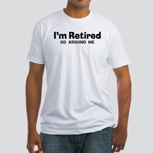 I'm Retired Go Around Me Fitted T-Shirt