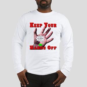 Keep Your Hands Off Long Sleeve T-Shirt