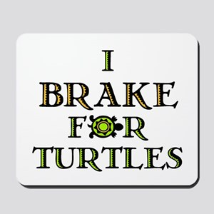I Brake for Turtles Mousepad