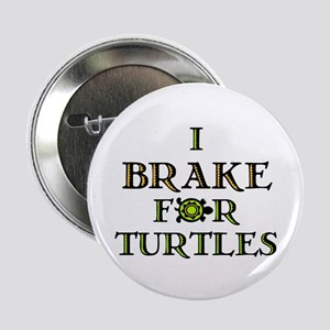 "I Brake for Turtles 2.25"" Button"