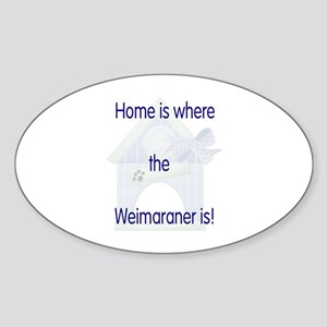 Home is where the Weimaraner is Oval Sticker
