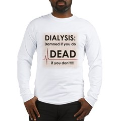 Dialysis-Damned Long Sleeve T-Shirt