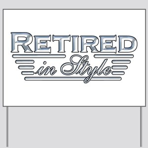 Retired In Style Yard Sign
