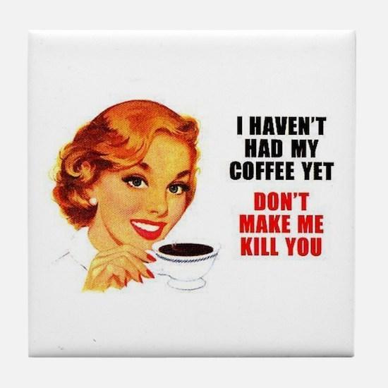 Coffee Kill You Tile Coaster