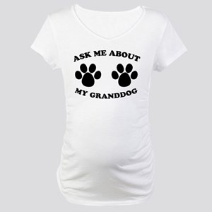 Ask About Granddog Maternity T-Shirt