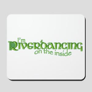 I'm Riverdancing on the Insid Mousepad