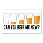 Can You Beer Me Now? Rectangle Sticker