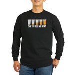Can You Beer Me Now? Long Sleeve Dark T-Shirt