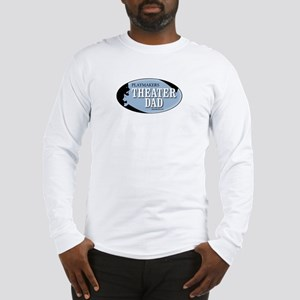 Theater Dad Long Sleeve T-Shirt