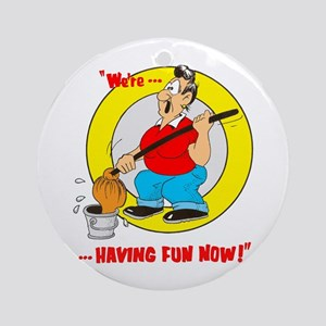 We're having fun now! Ornament (Round)