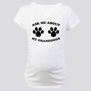 Ask About Granddogs Maternity T-Shirt
