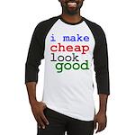 I Make Cheap Look Good Baseball Jersey