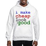 I Make Cheap Look Good Hooded Sweatshirt