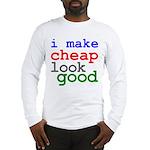 I Make Cheap Look Good Long Sleeve T-Shirt