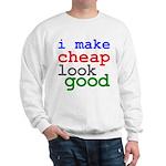 I Make Cheap Look Good Sweatshirt