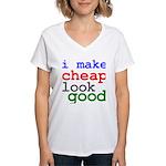 I Make Cheap Look Good Women's V-Neck T-Shirt