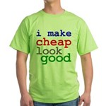 I Make Cheap Look Good Green T-Shirt