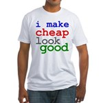 I Make Cheap Look Good Fitted T-Shirt