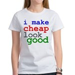 I Make Cheap Look Good Women's T-Shirt