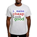 I Make Cheap Look Good Light T-Shirt