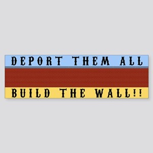 Deport Them All Build The Wall Bumper Sticker
