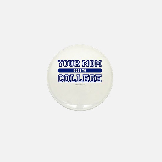Your mom goes to college ~ Mini Button