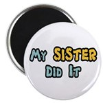 My Sister Did It Magnet