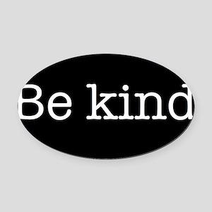 be kind Oval Car Magnet