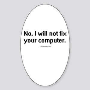No, I will not fix your computer ~ Oval Sticker