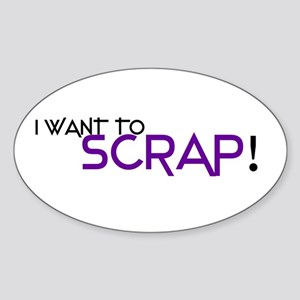 I want to Scrap! Oval Sticker