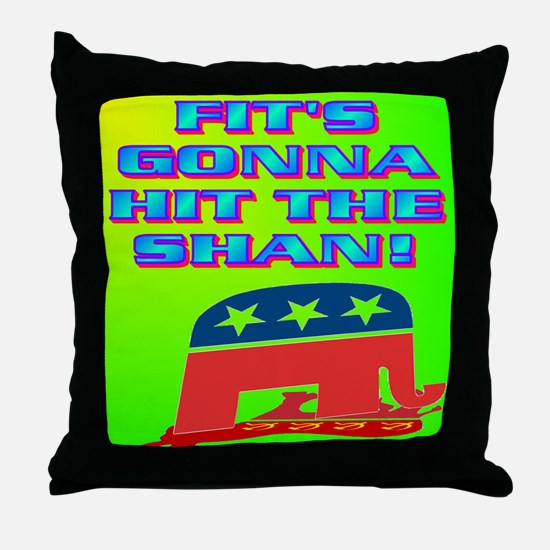 FIT'S GONNA HIT THE SHAN! Throw Pillow