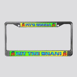 FIT'S GONNA HIT THE SHAN! License Plate Frame