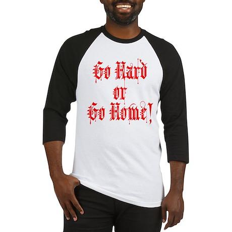 Go Hard or Go Home Baseball Jersey