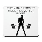 Act like a Woman Mousepad
