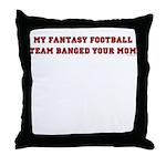 My Fantasy Football Team Bang Throw Pillow