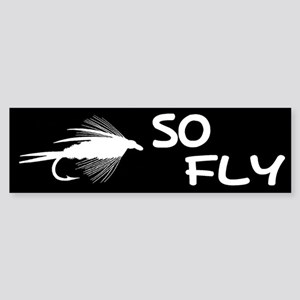 SO FLY Bumper Sticker