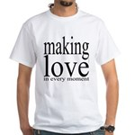 #7003. making love in every moment White T-Shirt