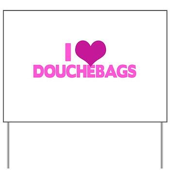 I Heart Douchebags Yard Sign
