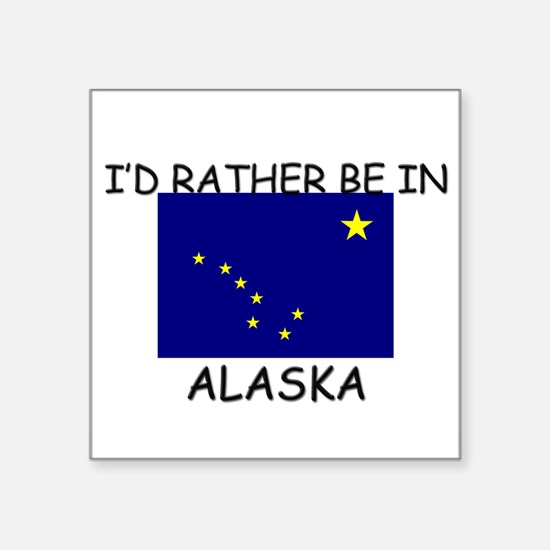 I'd rather be in Alaska Rectangle Sticker
