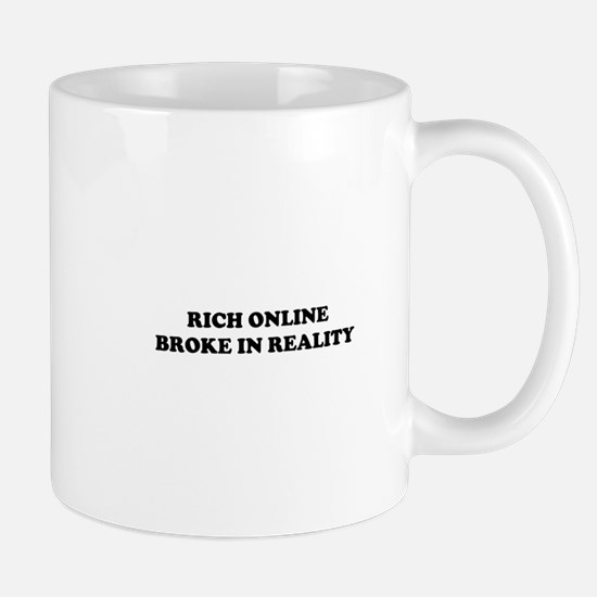 Rich Online Broke In Reality Mug
