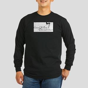 Good Wives Bend Over Long Sleeve Dark T-Shirt