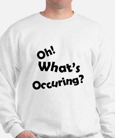 Oh! What's Occuring? Sweatshirt