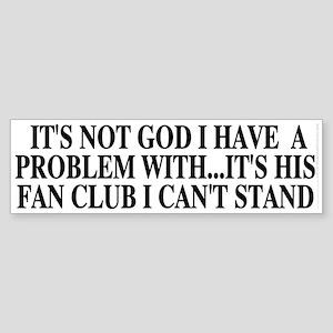 It's not God I have... (bumper sticker 10x3)