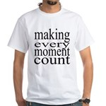 #7005. making every moment count White T-Shirt