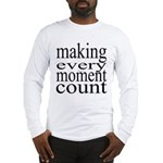 #7005. making every moment count Long Sleeve T-Shi