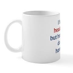 Headaches Do NOT Have Me Mug