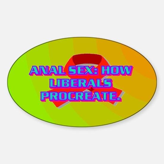 ANAL SEX: HOW LIBERALS PROCREATE. Sticker (Oval)