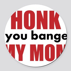 Honk If You Banged My Mom Round Car Magnet